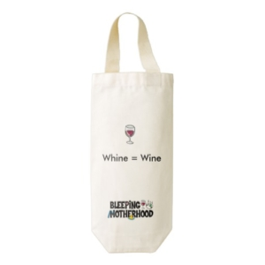 Whine = Wine gift bag - $12.95, available at http://www.zazzle.com/bleepingmotherhood